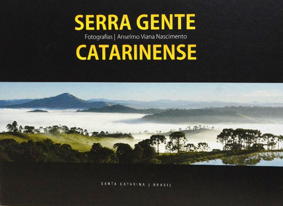 ivro Serra Gente Catarinense - Coletânea de mais de 400 fotografias Serra Gente Catarinense - Falando de Turismo